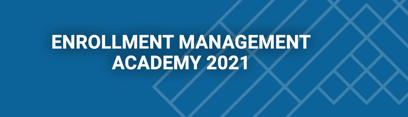 enrollment management academy 2021